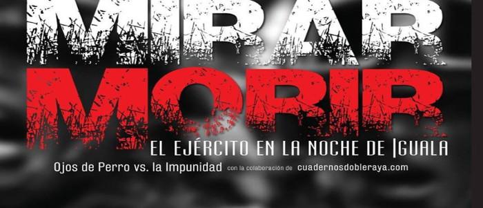 """Permalink to: Proyección Global por Ayotzinapa: """"Mirar Morir. El ejército en la noche de Iguala"""""""